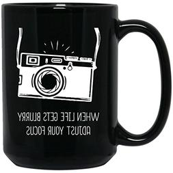 When Life Gets Blurry Adjust Your Focus-Photographer Gifts-P
